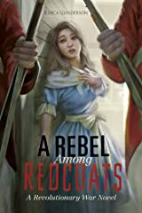 A Rebel Among Redcoats: A Revolutionary War Novel (The Revolutionary War) Kindle Edition