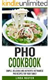 Pho Cookbook: Simple, delicious and authentic Vietnamese Pho recipes for your family (English Edition)