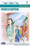 Iniciação ao Espiritismo (Coleção Estudos e Cursos Livro 1)