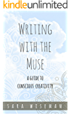 Writing with the Muse: A Guide to Conscious Creativity (Intuition University)