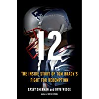 12: The Inside Story of Tom Brady's Fight for Redemption
