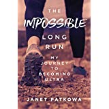 The Impossible Long Run: My Journey to Becoming Ultra