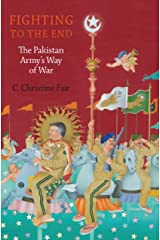 Fighting to the End: The Pakistan Army's Way of War Kindle Edition