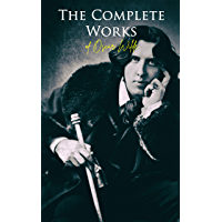 The Complete Works of Oscar Wilde: Plays, Novel, Poetry, Short Stories, Fairy Tales, Philosophical Essays, Literary…