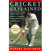 Cricket Explained: From Grubbers to Googlies - A Beginner's Guide to the Great English Pastime (English Edition)