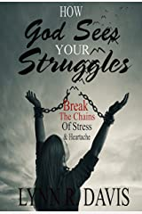 How God Sees Your Struggles: Break The Chains of Stress & Heartache Kindle Edition