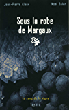 Sous la robe de Margaux : Le sang de la vigne, tome 7 (Policier)