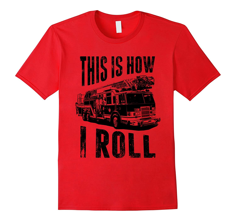This is How I Roll Fireman Shirts Firefighter Shirts Men-T-Shirt