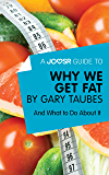 A Joosr Guide to… Why We Get Fat by Gary Taubes: And What to Do About It