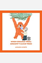When Orange Troll Couldn't Climb Trees: A Troll Story for Children (Troll Stories Book 3) Kindle Edition