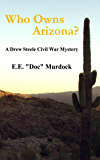 Who Owns Arizona? A Drew Steele Civil War Mystery (Drew Steele Civil War Mysteries Book 1)