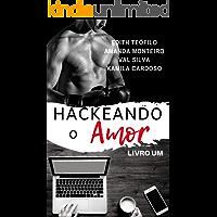 Hackeando o Amor (Duologia Hackeando Livro 1)