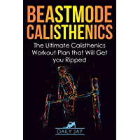 Beastmode Calisthenics: The Ultimate Calisthenics Workout Plan that Will Get You Ripped (English Edition)