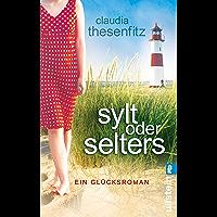 Sylt oder Selters: Ein Glücksroman (German Edition)