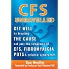 CFS Unravelled: Get Well By Treating The Cause Not Just The Symptoms Of CFS, Fibromyalgia, POTS And Related Syndromes