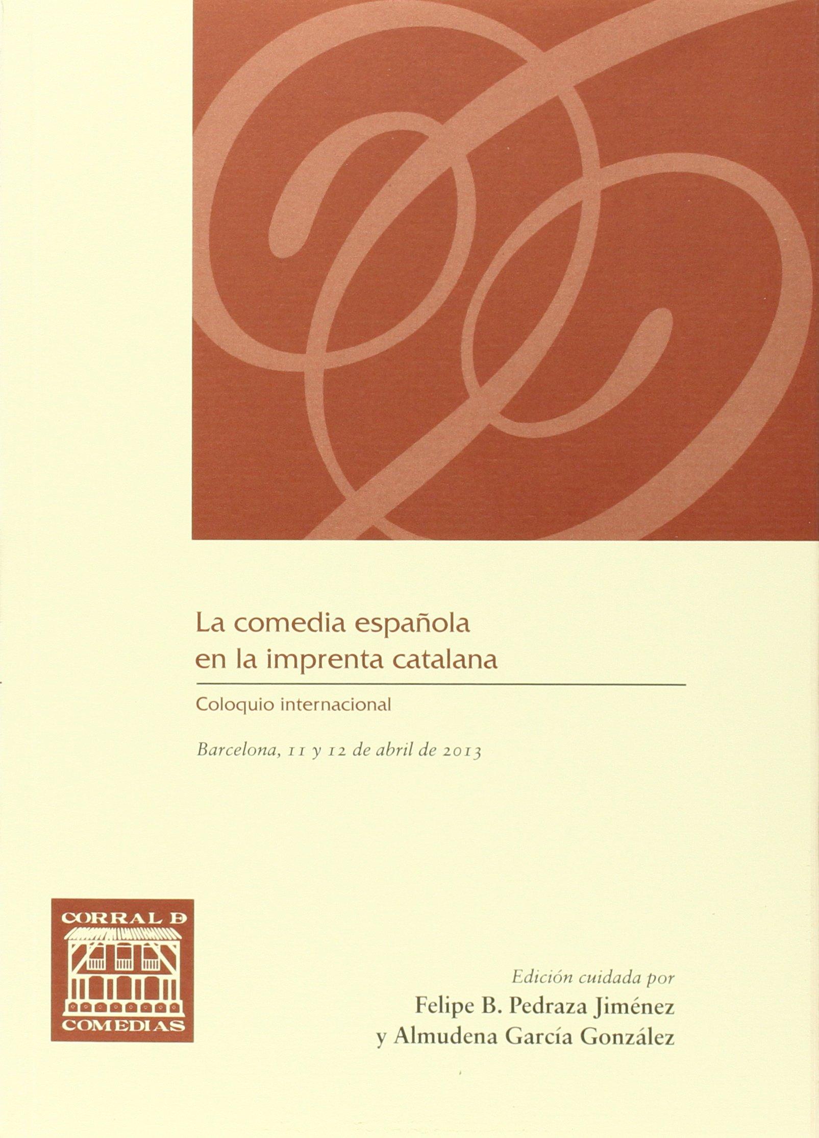 La comedia española en la imprenta catalana Coloquio internacional ...