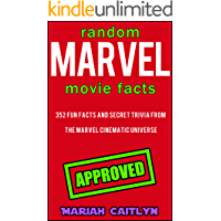 Random Marvel Movie Facts You Probably Don't Know: 352 Fun Facts and Secret Trivia from the Marvel Cinematic Universe