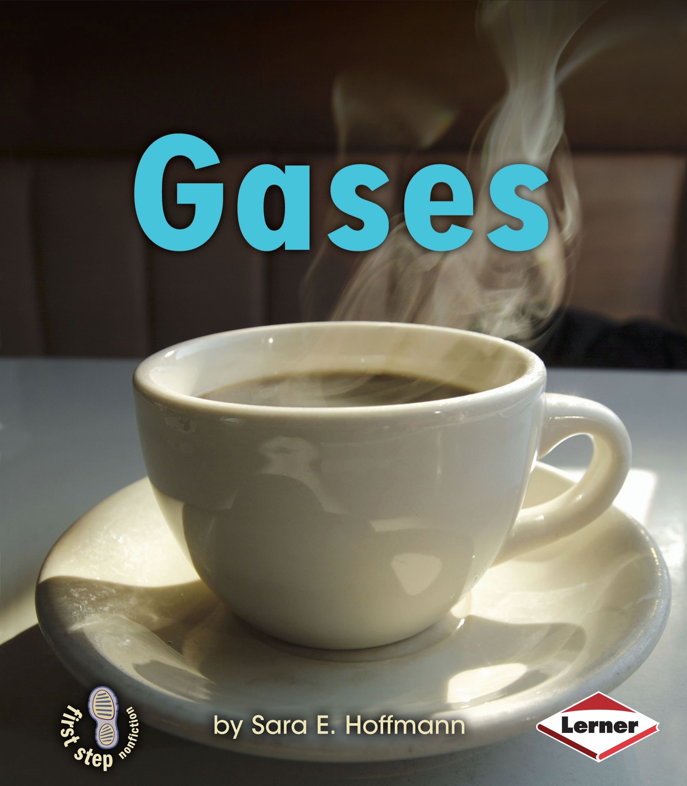 Gases (First Step Nonfiction ― Kinds of Matter)