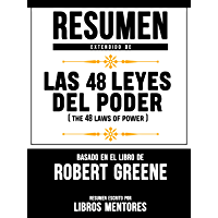Resumen Extendido De Las 48 Leyes Del Poder (The 48 Laws Of Power) – Basado En El Libro De Robert Greene