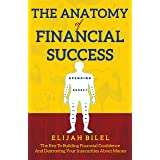 The Anatomy Of Financial Success: The Key to Building Financial Confidence and Destroying Your Insecurities About Money