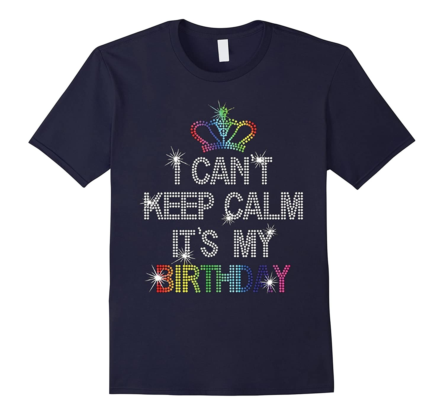 I Cant Keep Calm Its My Birthday T-Shirt Gifts-TD