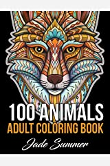 100 Animals: An Adult Coloring Book with Lions, Elephants, Owls, Horses, Dogs, Cats, and Many More! Paperback