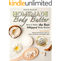 Homemade Body Butter: How to Make the Best Whipped Body Butter. 100% Natural Recipes and Beauty Tips for Softer… book cover