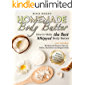 Homemade Body Butter: How to Make the Best Whipped Body Butter. 100% Natural Recipes and Beauty Tips for Softer…