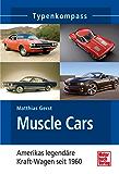 Muscle Cars: Americas legendäre Kraft-Wagen seit 1960 (Typenkompass)