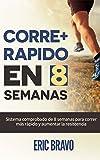 Cómo correr más rápido en 8 semanas - Programa para correr más rápido y aumentar la resistencia en el running: Incluye programas de entrenamiento para media maratón y maratón