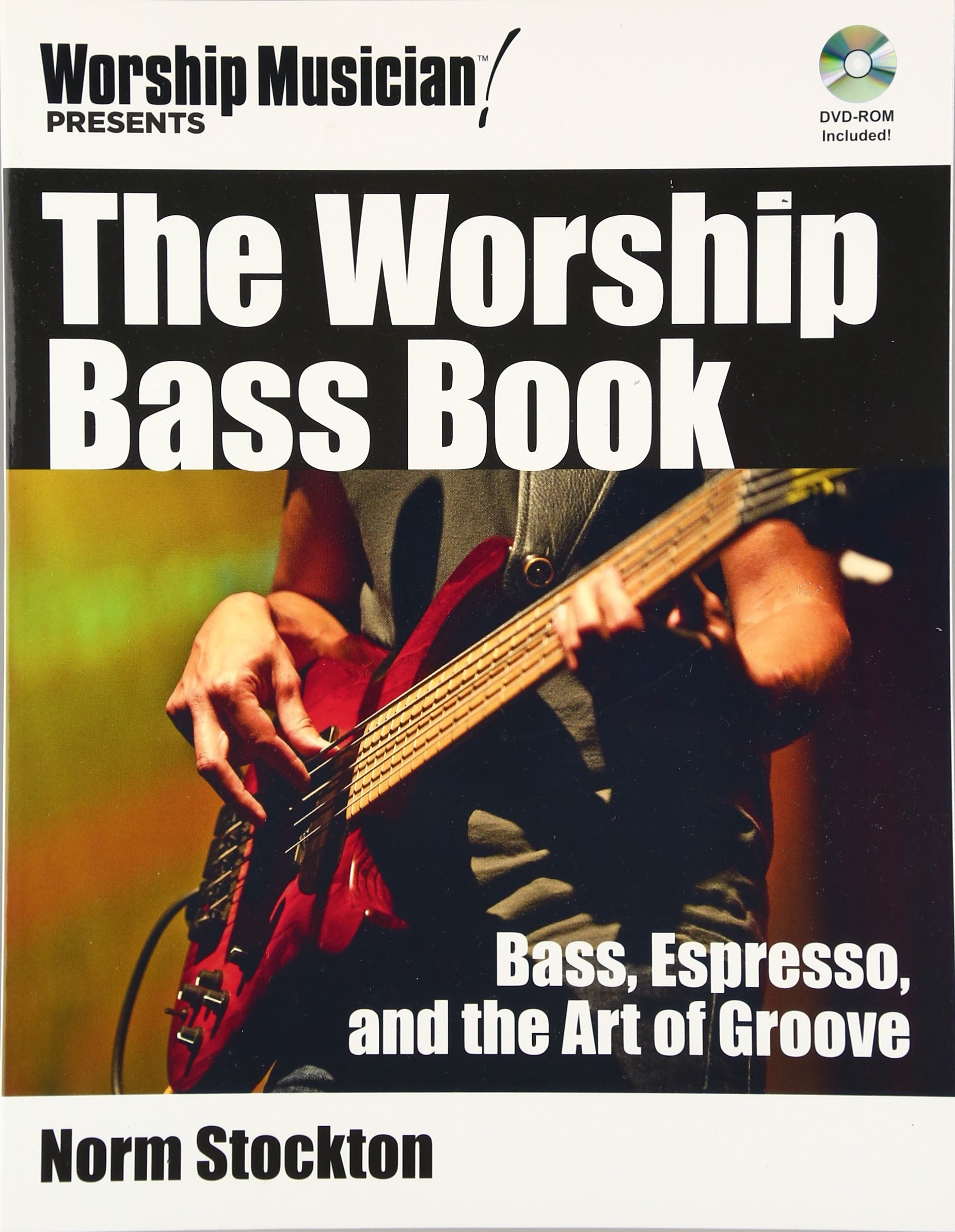 Read Online The Worship Bass Book: Bass, Espresso, and the Art of Groove (Book/DVD-ROM)) (Worship Musician Presents...) pdf epub