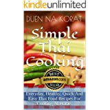 Simple Thai Cooking: Everyday, Healthy, Quick And Easy Thai Food Recipes For Cooking At Home.: Learn How To Cook Real Authent