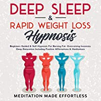 Deep Sleep & Rapid Weight Loss Hypnosis: Beginners Guided & Self-Hypnosis for Burning Fat, Overcoming Insomnia, Deep…