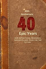 40th Anniversary: Forty Epic Years (Memory Journal Anniversary Edition) (Volume 3) Paperback