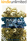 Psalm 40: A 30-day Devotional on Despair, Deliverance, and the Joy of Singing a New Song