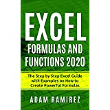 Excel Formulas and Functions 2020: The Step by Step Excel Guide with Examples on How to Create Powerful Formulas (Excel Acade