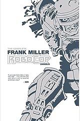 The Complete Frank Miller RoboCop Omnibus (Frank Miller's RoboCop) Kindle Edition