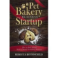 Pet Bakery Business Startup: How to Start, Run & Grow a Trendy Pet Bakery Business