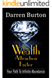 The Wealth Attraction Factor: Your Path To Infinite Abundance