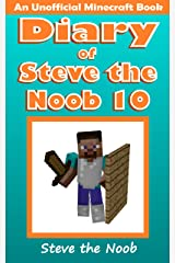 Diary of Steve the Noob 10 (An Unofficial Minecraft Book) (Diary of Steve the Noob Collection) Kindle Edition