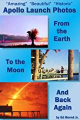 Amazing Beautiful Historic Apollo Launch Photos: From the Earth to the Moon and back again Kindle Edition