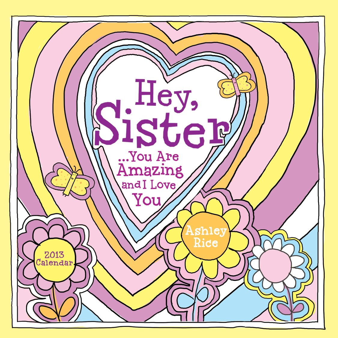 2013 Hey Sister  You Are Amazing And I Love You