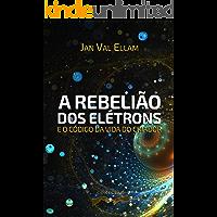 A Rebelião dos Elétrons: e o Código de Vida do Criador