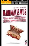 Minimalismus: Glücklich sein, Stress bewältigen und Geld sparen durch Minimalismus und Einfachheit