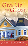 Give Up the Ghost (A Haunted Home Renovation Mystery Book 6)