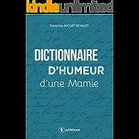 Dictionnaire d'humeur d'une mamie: Un recueil décalé et plein de malice (French Edition)