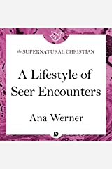 A Lifestyle of Seer Encounters: A Feature Teaching from Seeing Behind the Veil Audible Audiobook