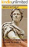 Roman Emperors from Caesar to Basil II: Short stories from the Roman History