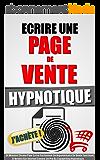 Ecrire Une Page De Vente Hypnotique: 54 Minutes Chrono Pour Ecrire Facilement Un Argumentaire De Vente Fascinant Et Vendre Sur Internet Comme Un Pro Du Copywriting Hypnotique.