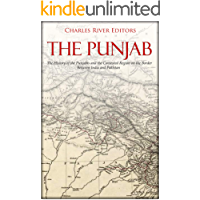 The Punjab: The History of the Punjabis and the Contested Region on the Border Between India and Pakistan